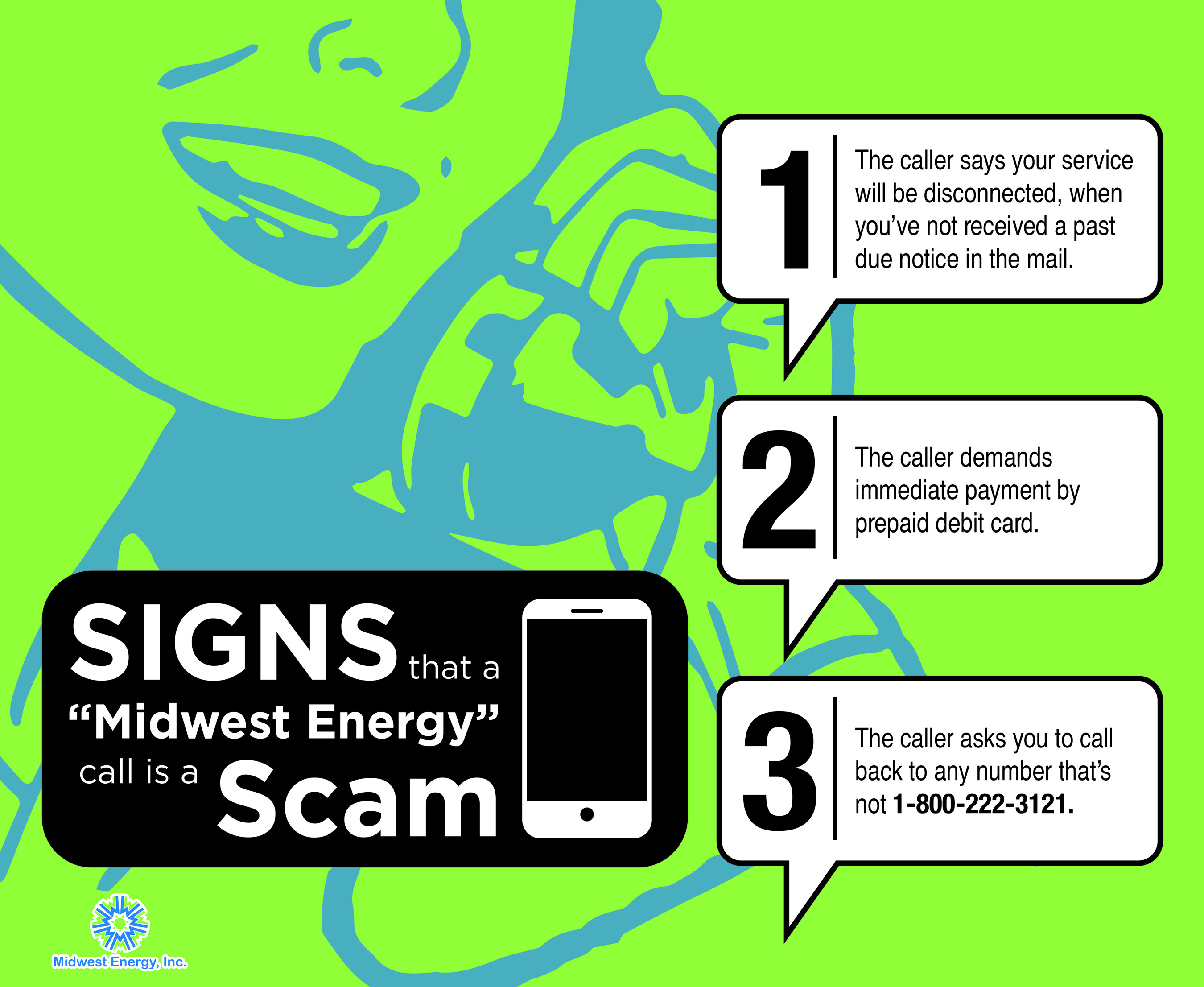 A graphic describing three warning sings that an energy scammer is calling you.  First, you've never received a past due notice in the mail; second, they demand payment by prepaid debit card; third, they ask you to call back a number other than 1-800-222-3121.  Any one of these three signs should tip you that you're talking to a scam artist.